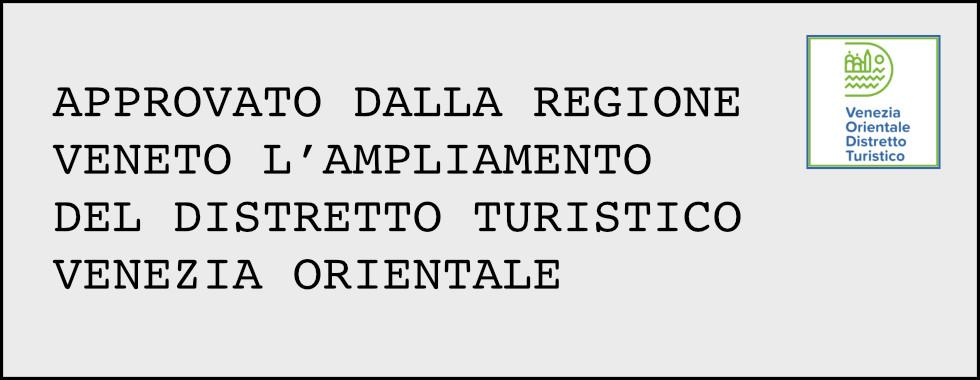 APPROVATO DALLA REGIONE VENETO L'AMPLIAMENTO DEL DISTRETTO TURISTICO VENEZIA ORIENTALE